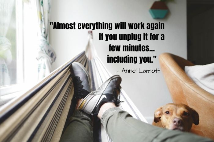 Almost everything will work again if you unplug it for a few minutes... including you.     - Anne Lamott